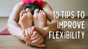 10 tips to improve flexibility
